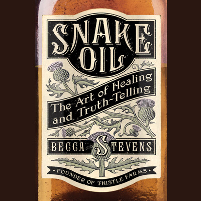 Snake Oil: The Art of Healing and Truth-Telling Audiobook, by Becca Stevens