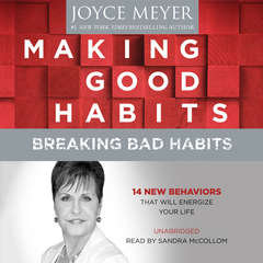 Making Good Habits, Breaking Bad Habits: 14 New Behaviors That Will Energize Your Life Audiobook, by Joyce Meyer