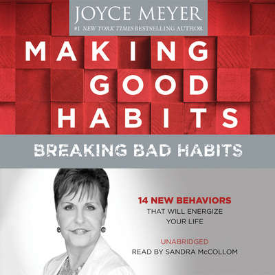 Making Good Habits, Breaking Bad Habits: 14 New Behaviors That Will Energize Your Life Audiobook, by