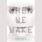 When We Wake, by Karen Healey