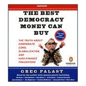 The Best Democracy Money Can Buy: The Truth About Corporate Cons, Globalization, and High-Finance Fraudsters Audiobook, by Greg Palast