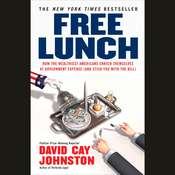 Free Lunch: How the Wealthiest Americans Enrich Themselves at Government Expense (and Stick You with the Bill), by David Cay Johnston