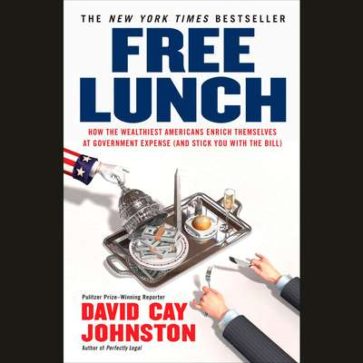 Free Lunch: How the Wealthiest Americans Enrich Themselves at Government Expense (and Stick You with the Bill) Audiobook, by David Cay Johnston