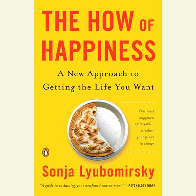 The How of Happiness: A Scientific Approach to Getting the Life You Want Audiobook, by Sonja Lyubomirsky
