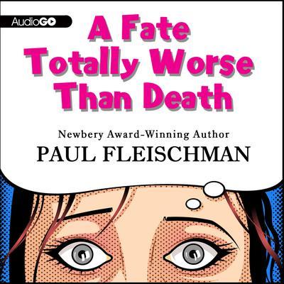 A Fate Totally Worse Than Death Audiobook, by Paul Fleischman