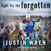 Fight for the Forgotten: How a Mixed Martial Artist Stopped Fighting for Himself and Started Fighting for Others Audiobook, by Justin Wren, Loretta Hunt