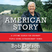 American Story: A Lifetime Search for Ordinary People Doing Extraordinary Things, by Bob Dotson