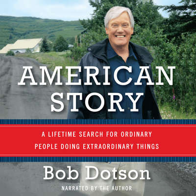 American Story: A Lifetime Search for Ordinary People Doing Extraordinary Things Audiobook, by Bob Dotson