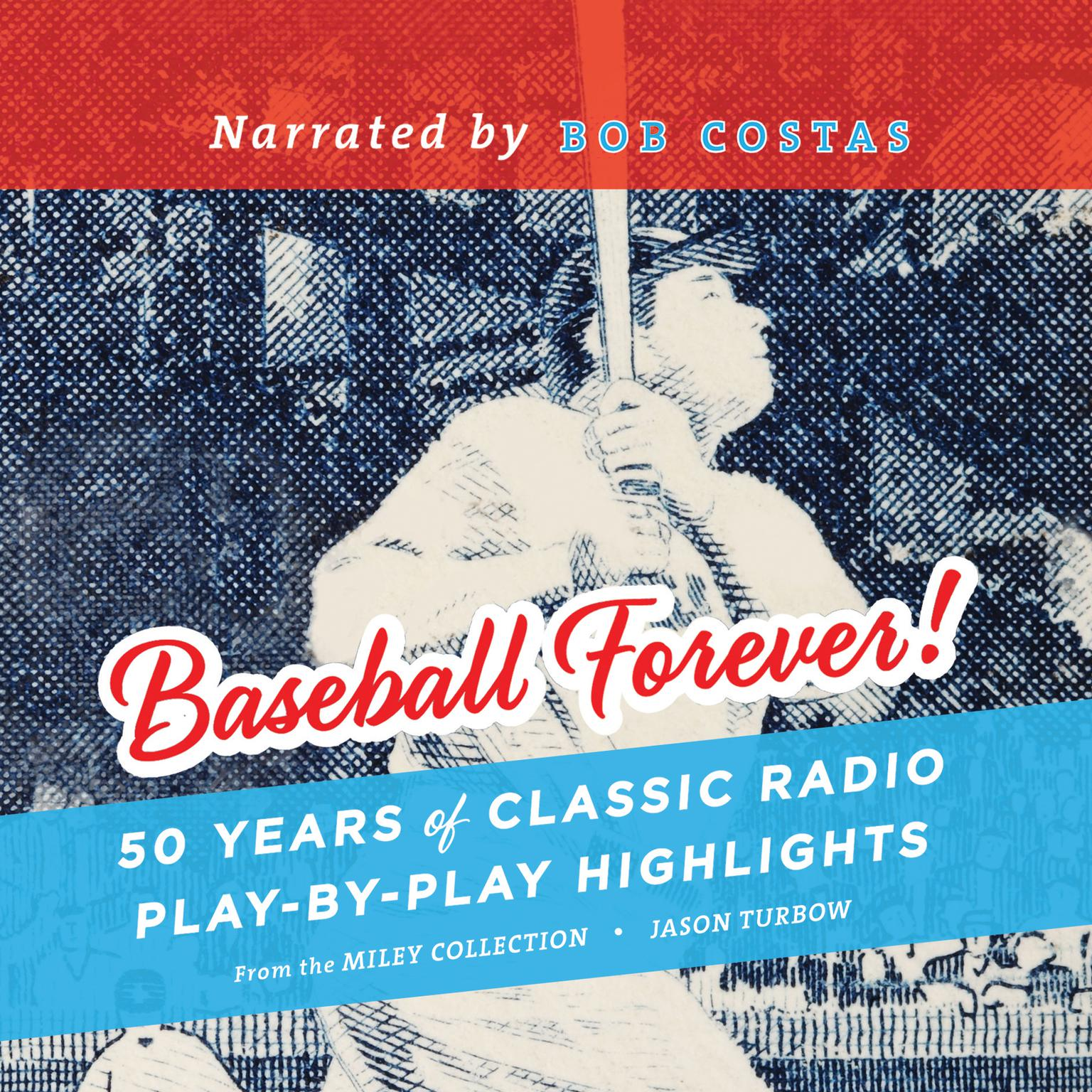 Printable Baseball Forever!: 50 Years of Classic Radio Play-by-Play Highlights from the Miley Collection Audiobook Cover Art