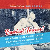 Baseball Forever!: 50 Years of Classic Radio Play-by-Play Highlights from the Miley Collection Audiobook, by Jason Turbow