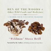 Hen of the Woods & Other Wild Foods and Medicines: A Guided Tour Including Folklore, by Steve Brill