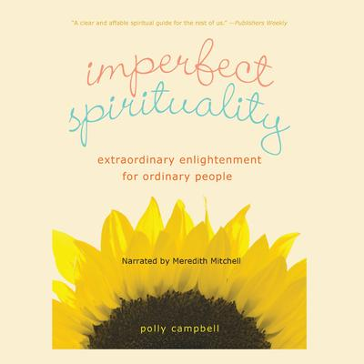 Imperfect Spirituality: Extraordinary Enlightenment for Ordinary People Audiobook, by Polly Campbell