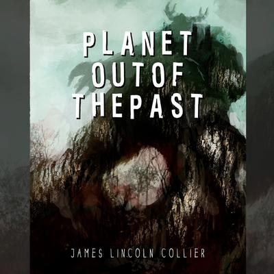 Planet out of the Past Audiobook, by James Lincoln Collier