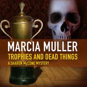 Trophies and Dead Things Audiobook, by Marcia Muller