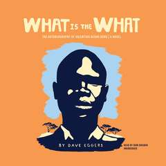 What Is the What: The Autobiography of Valentino Achak Deng; A Novel Audiobook, by Dave Eggers