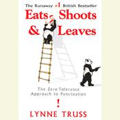 Eats, Shoots & Leaves: The Zero Tolerance Approach to Punctuation Audiobook, by Lynne Truss