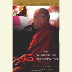 The Wisdom of Forgiveness: Intimate Conversations and Journeys Audiobook, by H. H. Dalai Lama, The Dalai Lama, Victor Chan