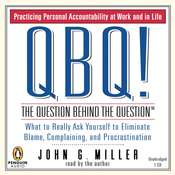 QBQ! The Question Behind the Question: Practicing Personal Accountability at Work and in Life, by John G. Miller