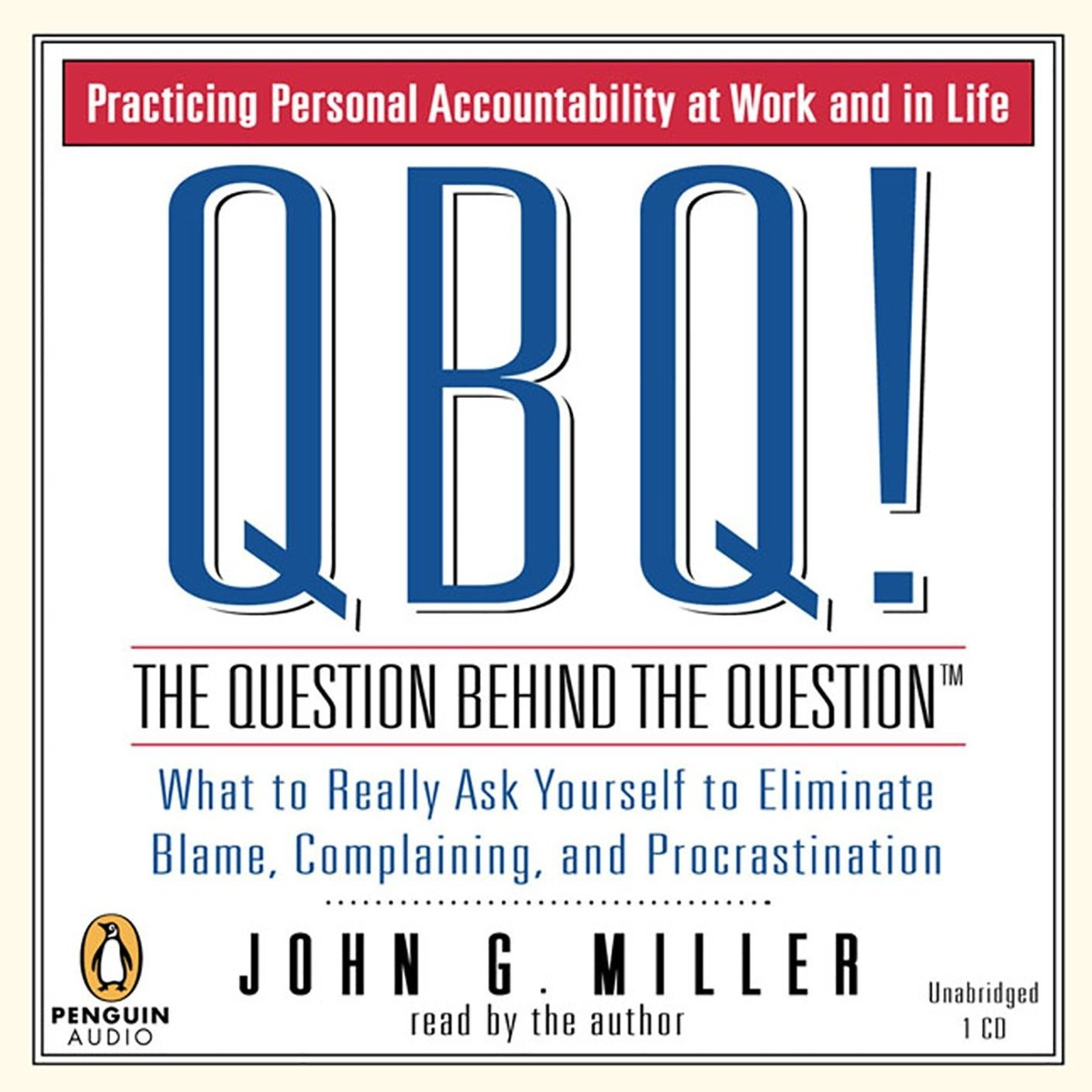 Printable QBQ! The Question Behind the Question: Practicing Personal Accountability at Work and in Life Audiobook Cover Art