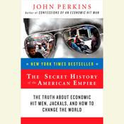 The Secret History of the American Empire: Economic Hit Men, Jackals, and the Truth about Corporate Corruption Audiobook, by John Perkins
