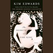 The Secrets of a Fire King: Stories Audiobook, by Kim Edwards