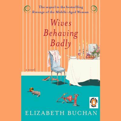 Wives Behaving Badly Audiobook, by Elizabeth Buchan