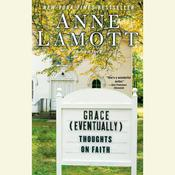 Grace (Eventually): Thoughts on Faith Audiobook, by Anne Lamott