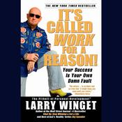 Its Called Work for a Reason!: Your Success Is Your Own Damn Fault, by Larry Winget