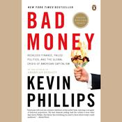 Bad Money: The Inexcusable Failure of American Finance: An Update to Bad Money, by Kevin Phillips