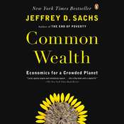 Common Wealth: Economics for a Crowded Planet, by Jeffrey D. Sachs