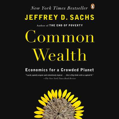 Common Wealth: Economics for a Crowded Planet Audiobook, by Jeffrey D. Sachs
