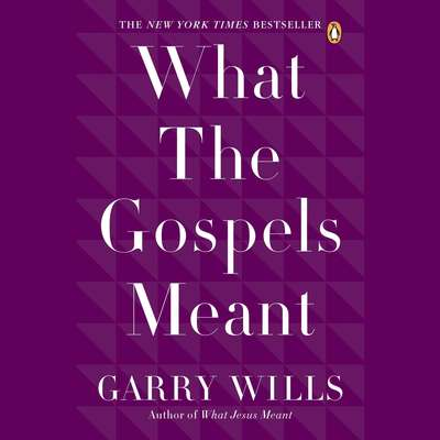 What the Gospels Meant Audiobook, by Garry Wills