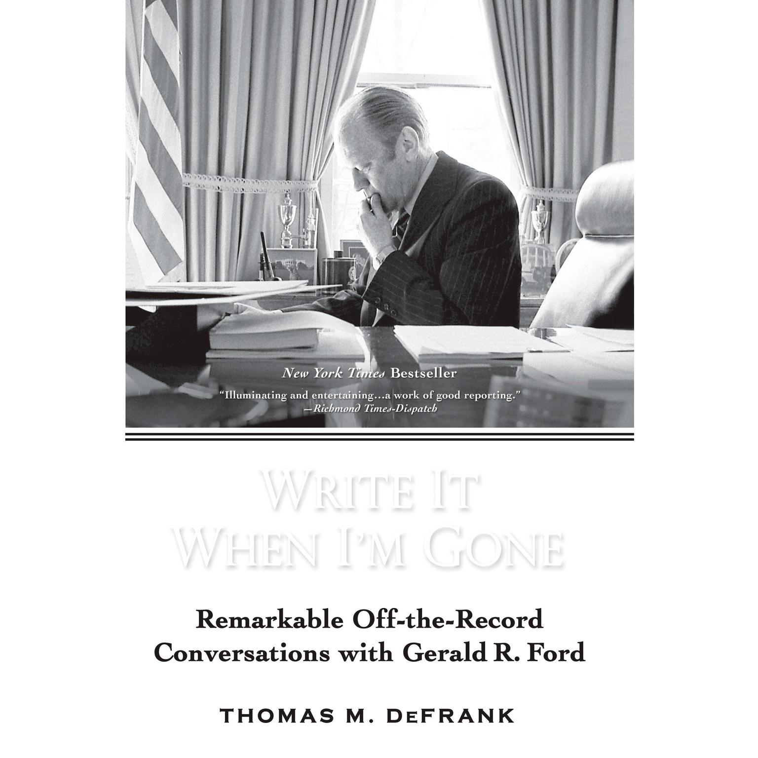 Printable Write it When I'm Gone: Remarkable Off-the -Record Conversations with Gerald R. Ford Audiobook Cover Art
