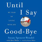 Until I Say Good-Bye: My Year of Living with Joy, by Susan Spencer-Wendel, Bret Witter
