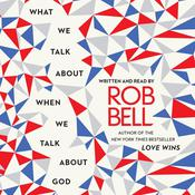 What We Talk about When We Talk about God, by Rob Bell