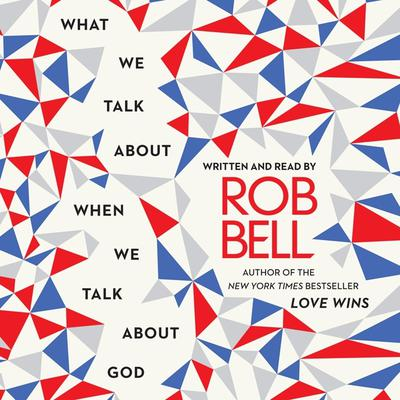 What We Talk About When We Talk About God Audiobook, by Rob Bell