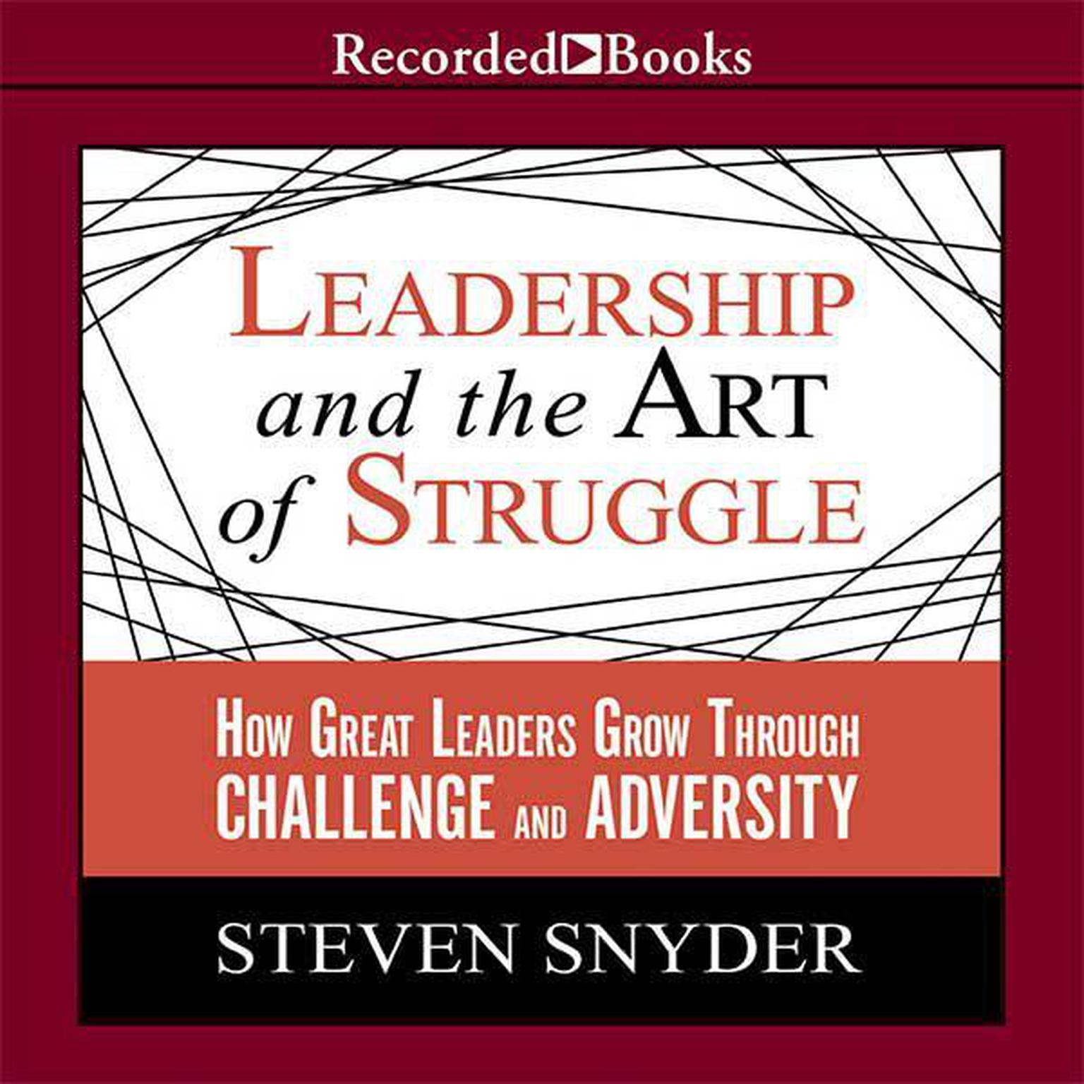Printable Leadership and the Art of Struggle: How Great Leaders Grow through Challenge and Adversity Audiobook Cover Art