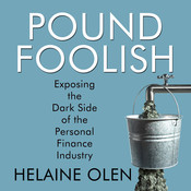 Pound Foolish: Exposing the Dark Side of the Personal Finance Industry, by Helaine Olen
