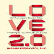 Love 2.0: How Our Supreme Emotion Affects Everything We Feel, Think, Do, and Become Audiobook, by Barbara Fredrickson, Barbara L. Fredrickson
