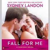 Fall for Me: A Danvers Novel Audiobook, by Sydney Landon
