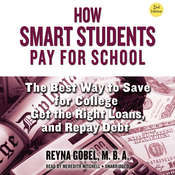 How Smart Students Pay for School, 2nd Edition: The Best Way to Save for College, Get the Right Loans, and Repay Debt Audiobook, by Reyna Gobel