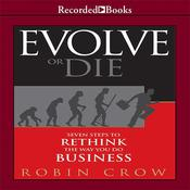 Evolve or Die: Seven Steps to Rethink the Way You Do Business, by Robin Crow