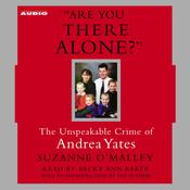 Are You There Alone?: The Unspeakable Crime of Andrea Yates Audiobook, by Suzanne O'Malley