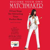 Become Your Own Matchmaker: Eight Easy Steps for Attracting Your Perfect Mate Audiobook, by Patti Stanger
