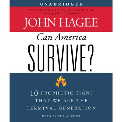 Can America Survive?: 10 Prophetic Signs That We Are The Terminal Generation Audiobook, by John Hagee