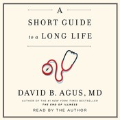 A Short Guide to a Long Life, by David B. Agus
