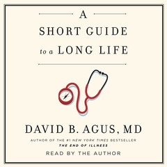A Short Guide to a Long Life Audiobook, by David B. Agus