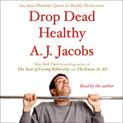 Drop Dead Healthy: One Mans Humble Quest for Bodily Perfection Audiobook, by A. J. Jacobs
