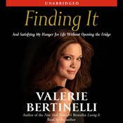Finding It: And Satisfying My Hunger for Life Without Opening the Fridge Audiobook, by Valerie Bertinelli