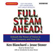 Full Steam Ahead: Unleash the Power of Vision in Your Company and Your Life Audiobook, by Ken Blanchard